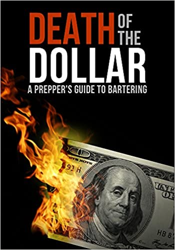 Read online Death Of The Dollar: A Prepper's Survival Guide To Bartering and Surviving An Economic Collapse PDF, azw (Kindle), ePub