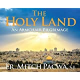 The Holy Land: An Armchair Pilgrimage: Written by Mitch Pacwa, 2013 Edition, Publisher: Servant Books [Hardcover]
