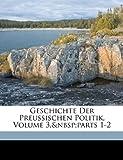 Geschichte der Preussischen Politik, Volume 3, Parts 1-2, Johann Gustav Droysen and Carl Gerstenberg, 1149821027