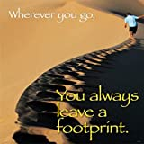 Wherever you go, You always leave a footprint