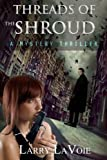 Threads of the Shroud, Larry LaVoie, 1481884336