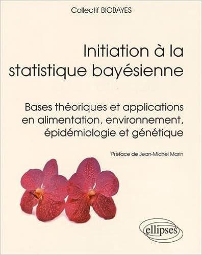 Book Initiation à la Statistique Bayésienne Bases Théoriques et Applications en Alimentation Environnement