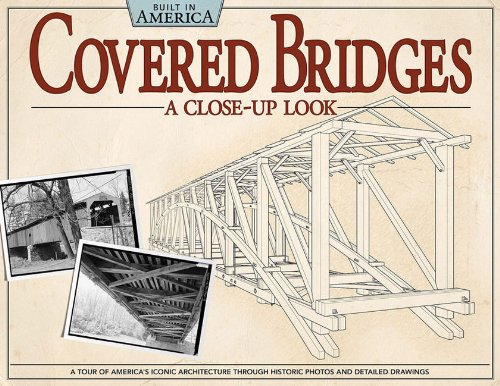 Covered Bridges: A Close-Up Look: A Tour of America's Iconic Architecture Through Historic Photos and Detailed Drawings (Built in America) (Covered Pa Bridge)