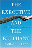 img - for The Executive and the Elephant: A Leader's Guide for Building Inner Excellence book / textbook / text book