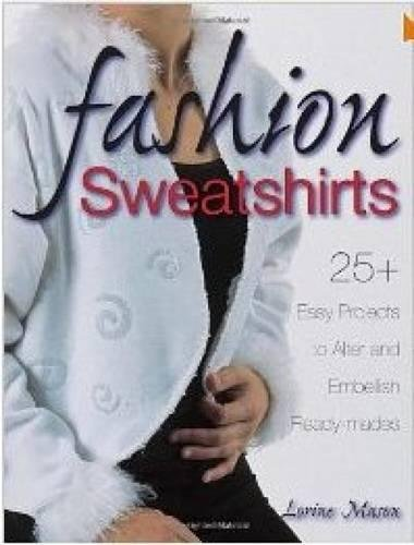 Download Fashion Sweatshirts: 25+ Easy Projects to Alter and Embellish Ready-mades pdf