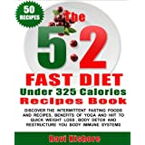 """The 5:2 Fast Diet Under 325 Calories Recipes Book: Your Top """"50"""" Low Calories Recipes, Intermittent Fasting Foods, Beverages, Yoga And HIIT To Quick Weight ... (The 5:2 Fast Diet Book For Beginners)"""
