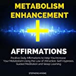 Metabolism Enhancement Affirmations: Positive Daily Affirmations to Help You Increase Your Metabolism Using the Law of Attraction, Self-Hypnosis, Guided Meditation   Stephens Hyang