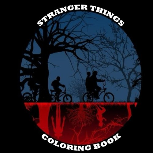 Stranger Things Coloring Book: A Great Book For All Stranger Things fans : Contains all of your favorite characters from the T.V. series.