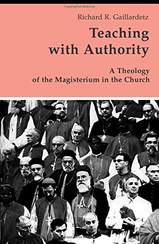 Teaching with Authority: A Theology Of The Magisterium In The Church