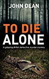 TO DIE ALONE: A Gripping British Detective Murder Mystery