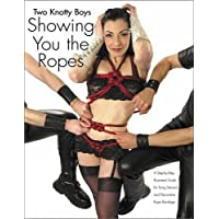 Two Knotty Boys Showing You the Ropes: A Step-by-Step, Illustrated Guide for Tying Sensual and Decorative Rope Bondage: A Step-by-step, Illustrated Guide to Tying Sensual and Decorative Rope Bondage
