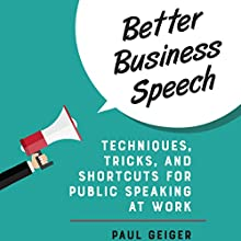Better Business Speech: Techniques, Tricks, and Shortcuts for Public Speaking at Work Audiobook by Paul Geiger Narrated by Kevin Stillwell