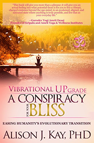 Vibrational UPgrade: A Conspiracy For Your Bliss: Easing Humanity's Evolutionary Transition ()
