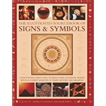 The Illustrated Sourcebook Of Signs & Symbols: A fascinated directory of more than 1200 visual images, with an expert analysis of their history and meaning