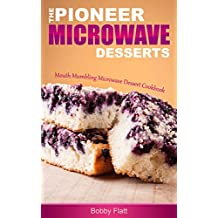 The Pioneer Microwave Desserts: Mouth Mumbling Microwave Dessert Cookbook