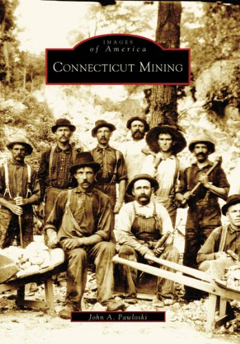 Read Online Connecticut Mining (CT) (Images of America) ebook