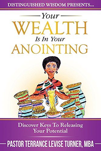 Your Wealth Is In Your Anointing: Discover Keys To Releasing Your Potential (Distinguished Wisdom Presents. . .)