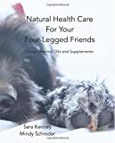 Natural Health Care for Your Four-Legged Friends Using Essential Oils and Supplements, Sara Kenney, 1499353723
