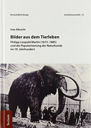 Bilder Aus Dem Tierleben: Phillip Leopold Martin (1815-1885) Und Die Popularisierung Der Naturkunde Im 19. Jahrhundert