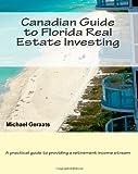 Canadian Guide to Florida Real Estate Investing, Michael Geraats, 1456472577