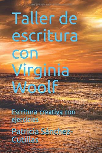 Taller de escritura con Virginia Woolf Escritura creativa con ejercicios  [Sánchez-Cutillas, Patricia] (Tapa Blanda)