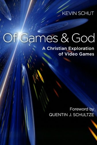 Of Games And God A Christian Exploration Of Video Games Schut Kevin 9781587433252 Amazon Com Books