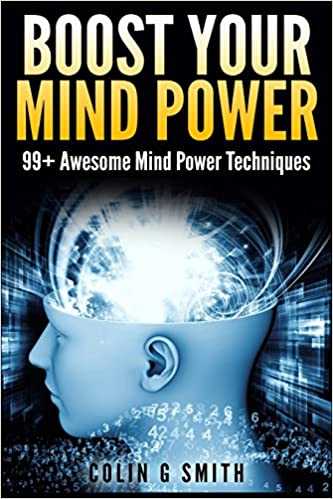 Boost Your Mind Power 99 Awesome Techniques Amazoncouk Colin G Smith 9781482732672 Books