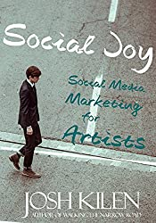 Social Joy: A Quick, Easy Guide to Social Media for Authors, Artists, and Other Creative Types Who Hate Marketing