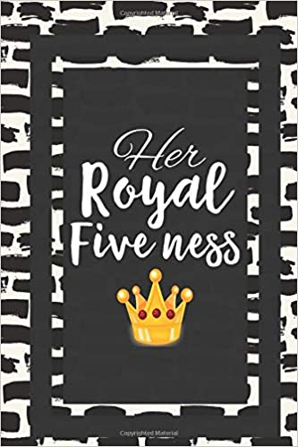 Her Royal Five Ness Gift For Birthdays Journal Lined Notebook To Write In Amazon Co Uk Journals Centric 9781794297807 Books