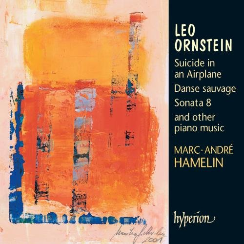 Leo Ornstein Piano Music: Suicide on an Airplane / La Chinoise / Poems of 1917, Op. 41 / Arabesques (9), Op. 42 / Piano Sonata No. -
