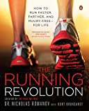 The Running Revolution: How to Run Faster, Farther, and Injury-Free–for Life