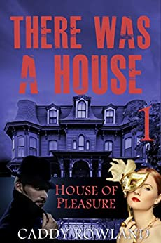 House of Pleasure: A Caddy Rowland Psychological Thriller & Drama (There Was a House Series Book 1) by [Rowland, Caddy]