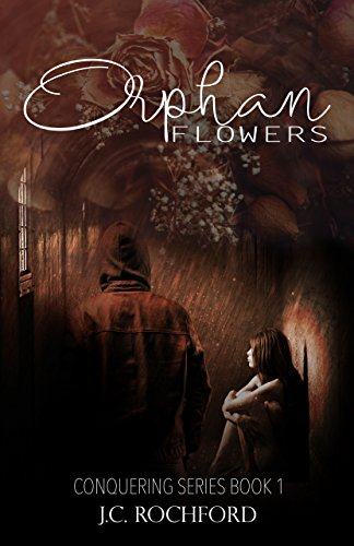 Orphan Flowers (Conquering Series Book 1) by [Rochford, J.C.]