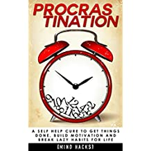 Procrastination: A Self Help Cure to Get Things Done, Build Motivation and Break Lazy Habits for Life: Overcome Procrastination (Procrastination, Time Get Things Done, Organization, Book 2)