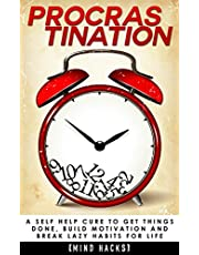 Procrastination: A Self Help Cure to Get Things Done, Build Motivation and Break Lazy Habits for Life: Overcome Procrastination (Procrastination, Time ... Get Things Done, Organization, Book 2)