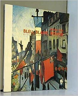 Bleu Blanc Rouge Les Couleurs De La France Dans La Peinture