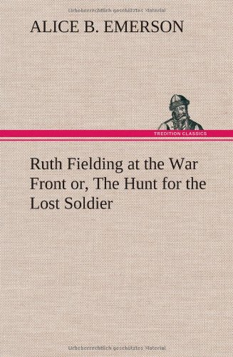 Download Ruth Fielding at the War Front or, The Hunt for the Lost Soldier PDF