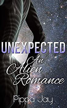 Unexpected: An Alien Romance by [Jay, Pippa]