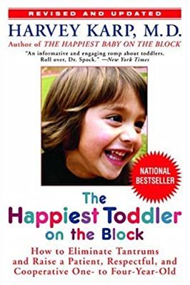 The Happiest Toddler On The Block How To Eliminate Tantrums And Raise A Patient Respectful And Cooperative One- To Four-year-old Revised Edition by Bantam