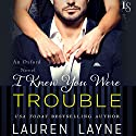 I Knew You Were Trouble Audiobook by Lauren Layne Narrated by Maxine Mitchell