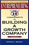 Entrepreneuring : The Ten Commandments for Building a Growth Company, Brandt, Steven C., 1888925000