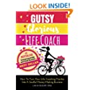 Gutsy Glorious Life Coach: How to Turn Your Life Coaching Practice into a Soulful Money-Making Business