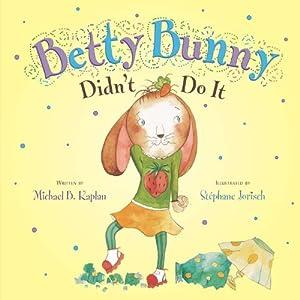 Betty Bunny Didn't Do It Michael Kaplan and Stephane Jorisch