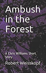 Ambush in the Forest: A Chris Williams Short Story (Prequel to The Journey of the Freighter Lola)
