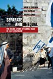 img - for Separate and Unequal: The Inside Story of Israeli Rule in East Jerusalem book / textbook / text book