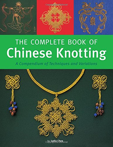 The Complete Book of Chinese Knotting: A Compendium of Techniques and Variations by Tuttle Publishing