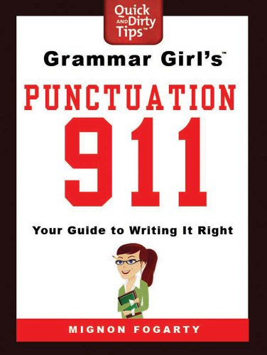 Grammar Girl's Punctuation 911: Your Guide to Writing it Right (Quick & Dirty Tips) ()