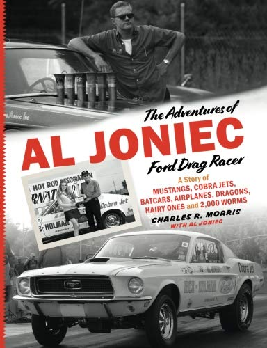 (The Adventures of Al Joniec, Ford Drag Racer: A Story of Mustangs, Cobra Jets, Batcars, Airplanes, Dragons, Hairy Ones and 2,000 Worms)