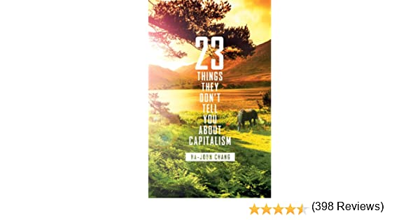 23 Things They Dont Tell You About Capitalism (English Edition) eBook: Chang, Ha-Joon: Amazon.es: Tienda Kindle