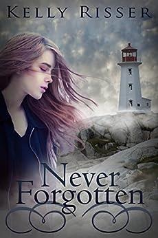 Never Forgotten (Never Forgotten Series Book 1) by [Risser, Kelly]
